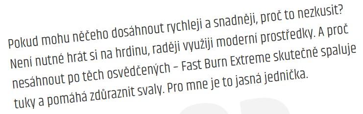 """Eric: """"Pokud mohu něčeho dosáhnout rychleji a snadněji, proč to nezkusit? Není nutné hrát si na hrdinu, raději využiji moderní prostředky. A proč nesáhnout po těch osvědčených – Fast Burn Extreme skutečně spaluje tuky a pomáhá zdůraznit svaly. Pro mne je to jasná jednička."""""""